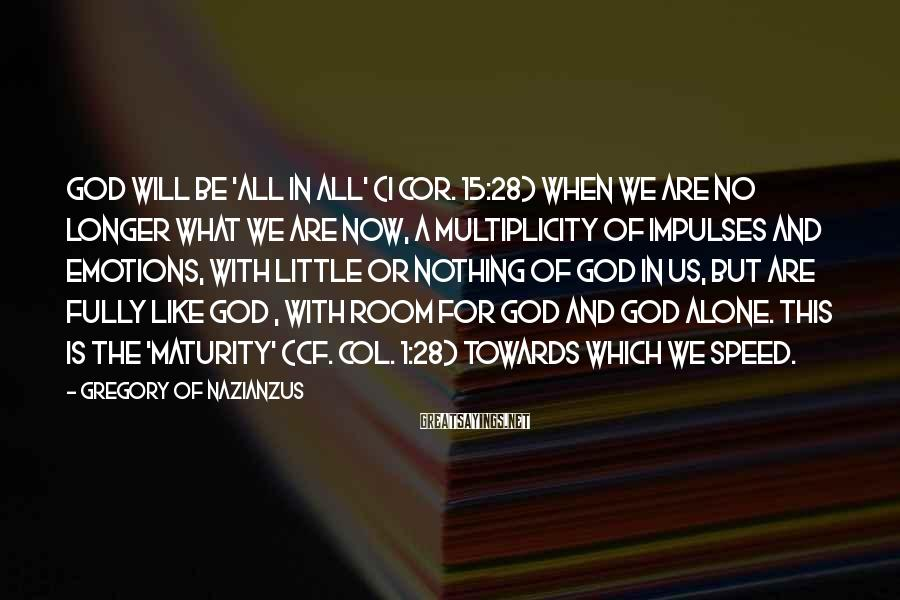 Gregory Of Nazianzus Sayings: God will be 'all in all' (I Cor. 15:28) when we are no longer what