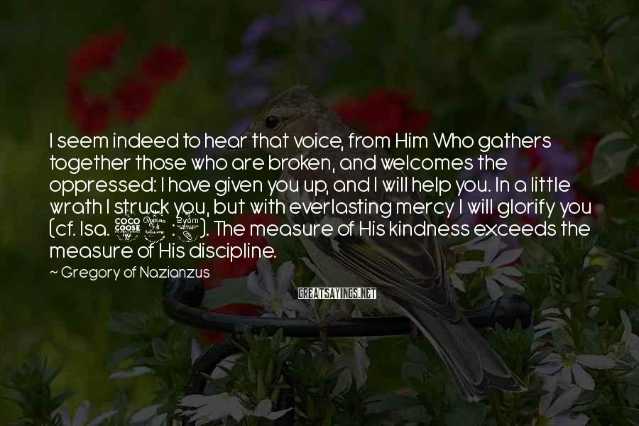 Gregory Of Nazianzus Sayings: I seem indeed to hear that voice, from Him Who gathers together those who are