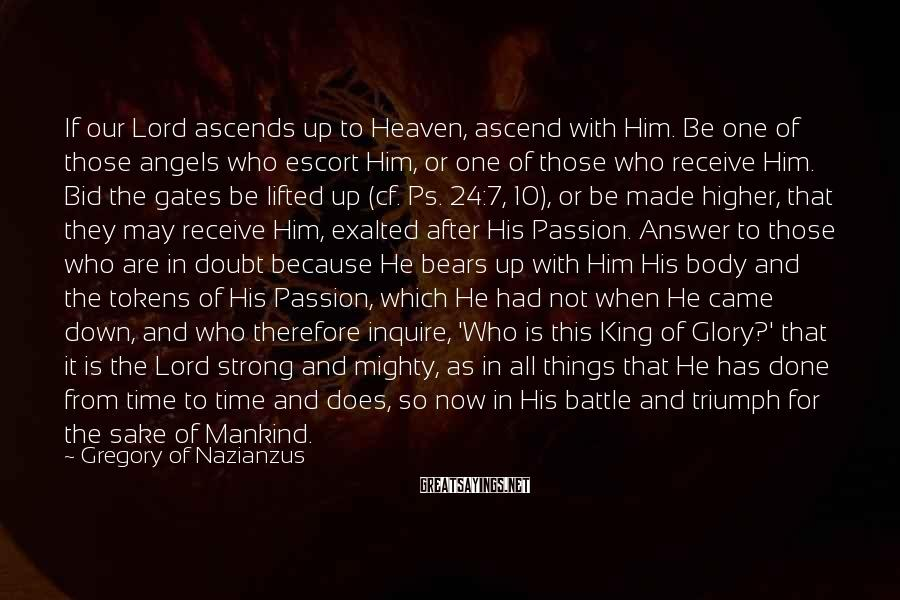 Gregory Of Nazianzus Sayings: If our Lord ascends up to Heaven, ascend with Him. Be one of those angels