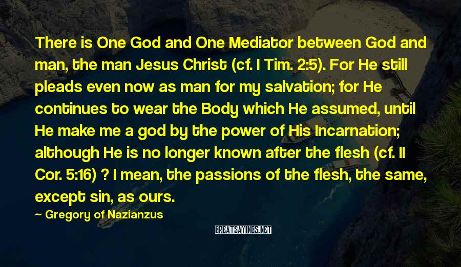 Gregory Of Nazianzus Sayings: There is One God and One Mediator between God and man, the man Jesus Christ