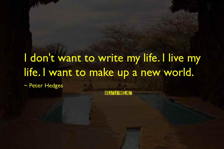 Gregory Peck Ahab Sayings By Peter Hedges: I don't want to write my life. I live my life. I want to make