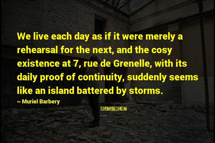 Grenelle Sayings By Muriel Barbery: We live each day as if it were merely a rehearsal for the next, and