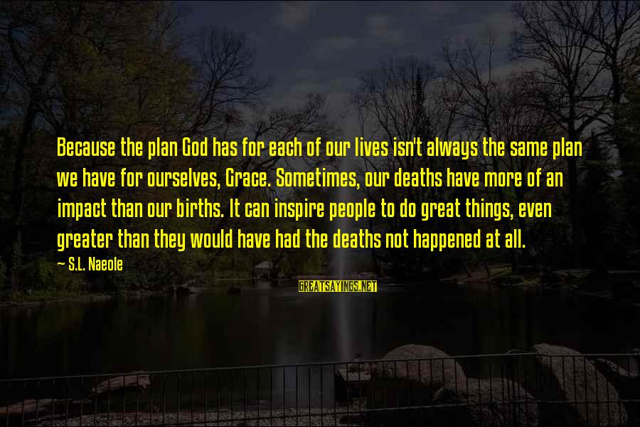 Grenelle Sayings By S.L. Naeole: Because the plan God has for each of our lives isn't always the same plan