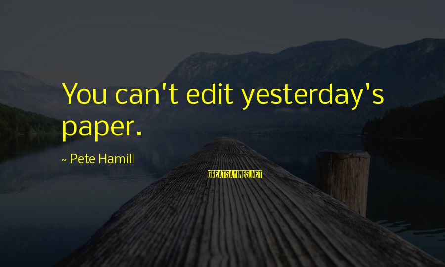 Grey Anatomy Poker Face Sayings By Pete Hamill: You can't edit yesterday's paper.