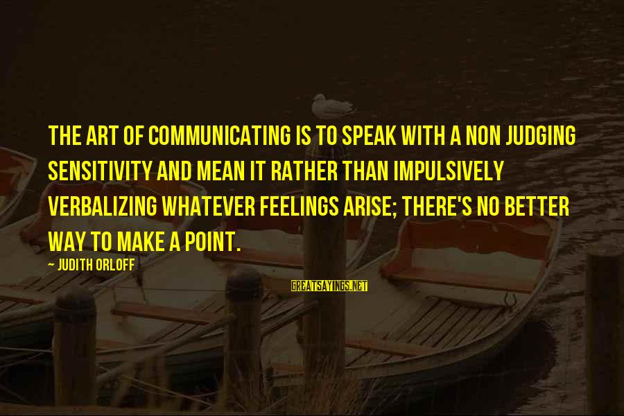 Grey Anatomy Season 3 Episode 16 Sayings By Judith Orloff: The art of communicating is to speak with a non judging sensitivity and mean it