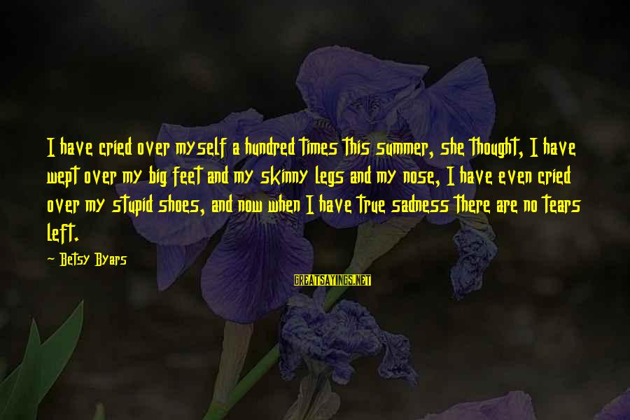 Grief And Sadness Sayings By Betsy Byars: I have cried over myself a hundred times this summer, she thought, I have wept
