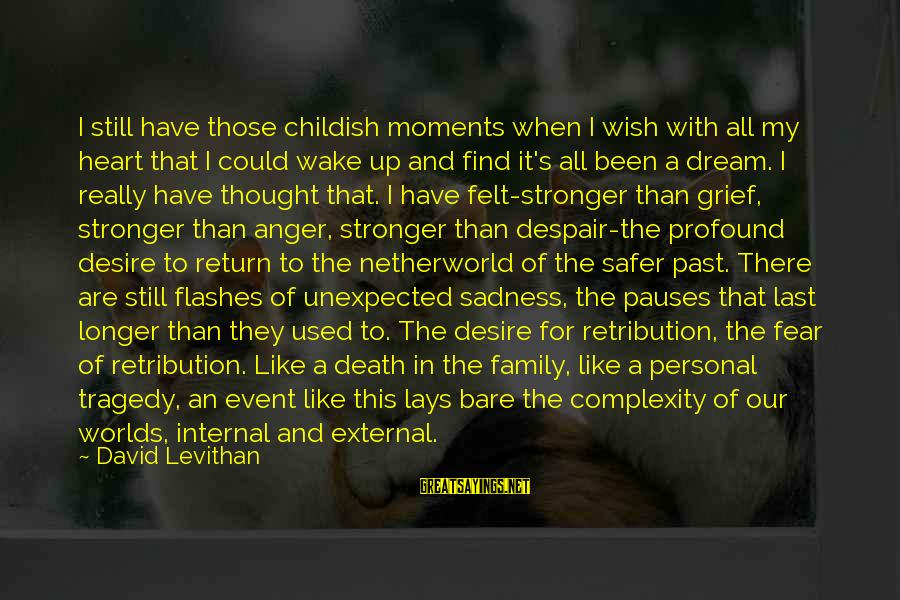 Grief And Sadness Sayings By David Levithan: I still have those childish moments when I wish with all my heart that I