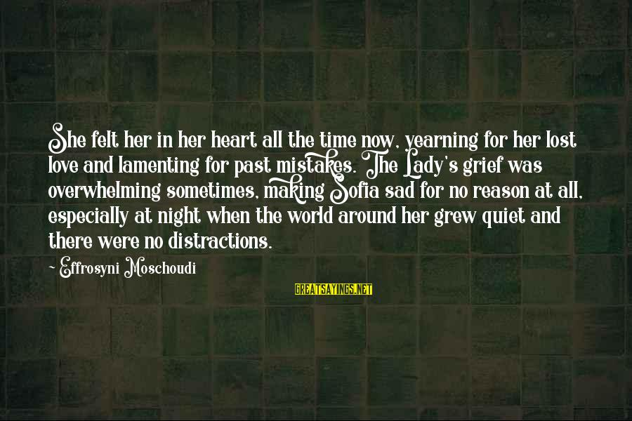 Grief And Sadness Sayings By Effrosyni Moschoudi: She felt her in her heart all the time now, yearning for her lost love