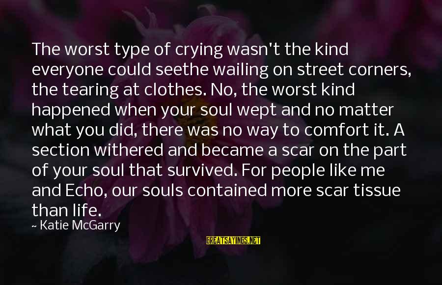 Grief And Sadness Sayings By Katie McGarry: The worst type of crying wasn't the kind everyone could seethe wailing on street corners,