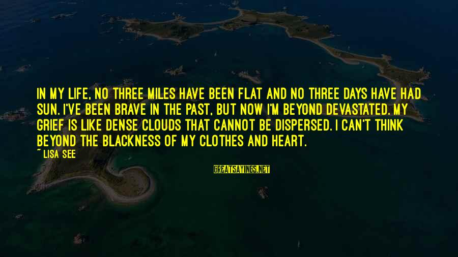 Grief And Sadness Sayings By Lisa See: In my life, no three miles have been flat and no three days have had