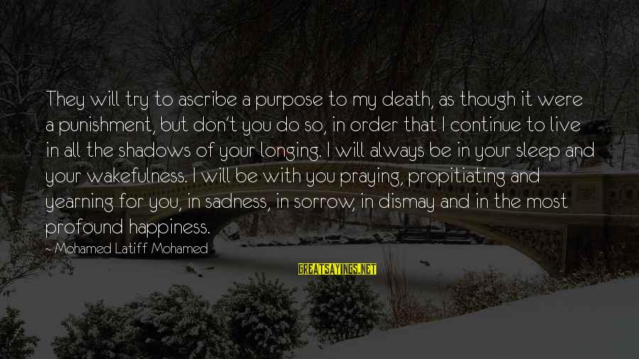 Grief And Sadness Sayings By Mohamed Latiff Mohamed: They will try to ascribe a purpose to my death, as though it were a