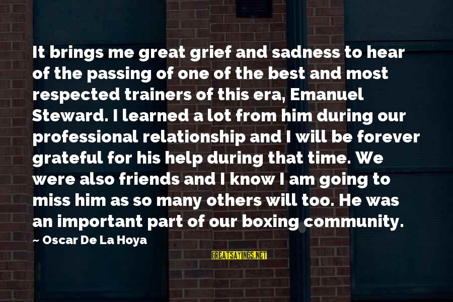Grief And Sadness Sayings By Oscar De La Hoya: It brings me great grief and sadness to hear of the passing of one of