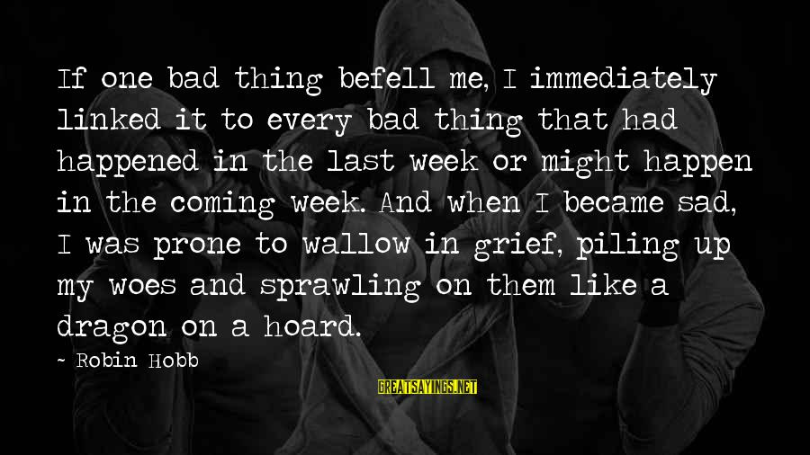 Grief And Sadness Sayings By Robin Hobb: If one bad thing befell me, I immediately linked it to every bad thing that