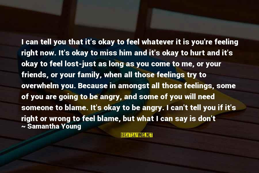 Grief And Sadness Sayings By Samantha Young: I can tell you that it's okay to feel whatever it is you're feeling right