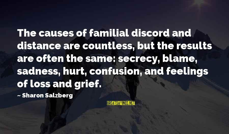 Grief And Sadness Sayings By Sharon Salzberg: The causes of familial discord and distance are countless, but the results are often the