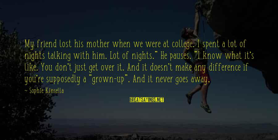 Grief And Sadness Sayings By Sophie Kinsella: My friend lost his mother when we were at college. I spent a lot of