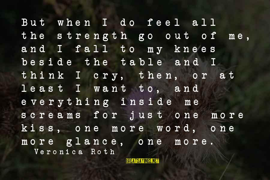 Grief And Sadness Sayings By Veronica Roth: But when I do feel all the strength go out of me, and I fall