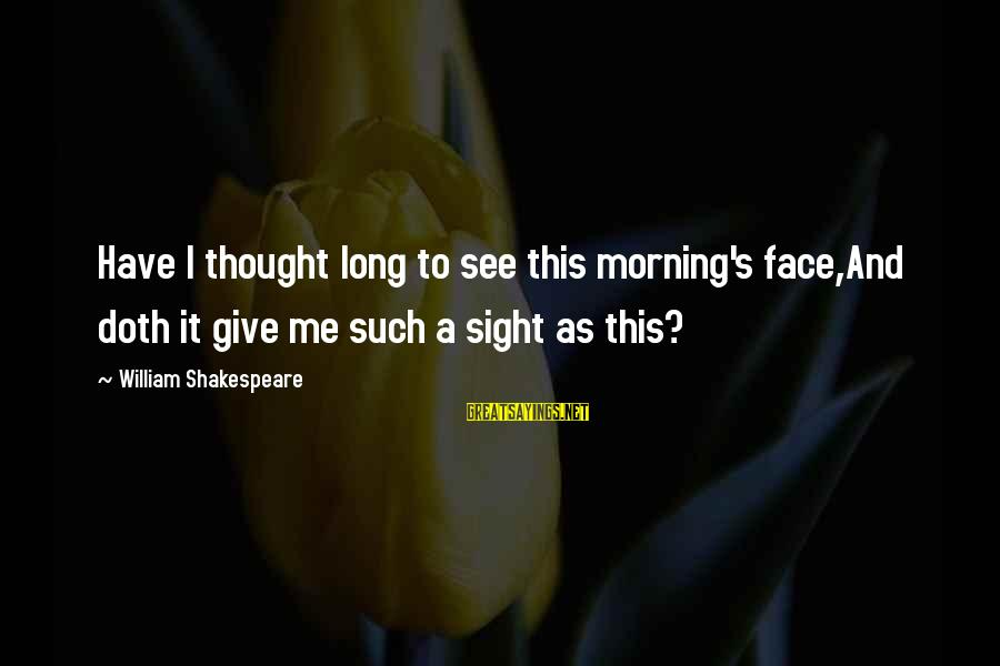 Grief And Sadness Sayings By William Shakespeare: Have I thought long to see this morning's face,And doth it give me such a
