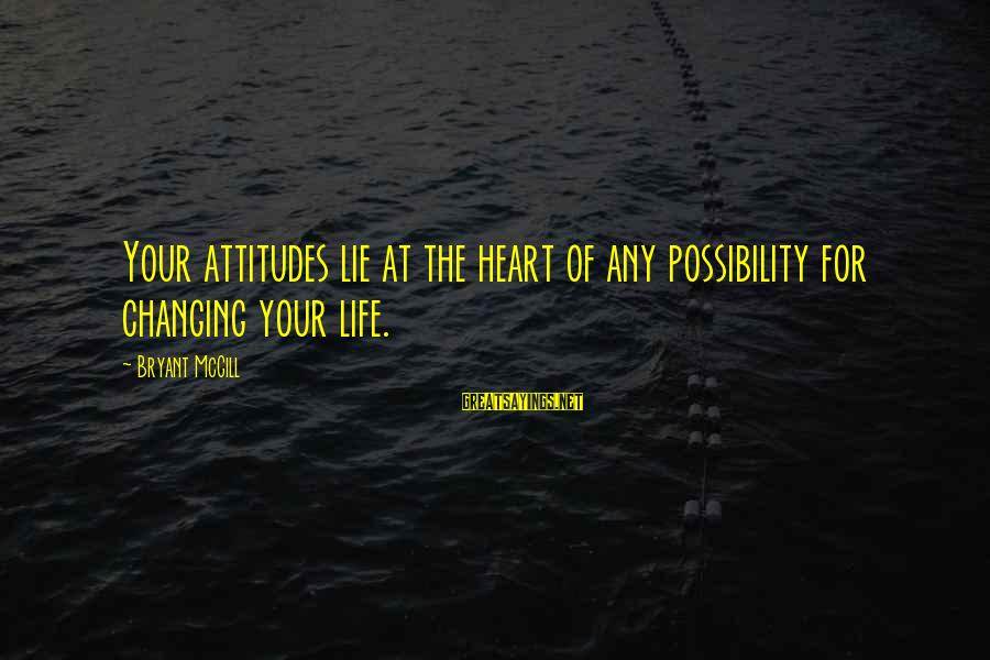 Groddeck Sayings By Bryant McGill: Your attitudes lie at the heart of any possibility for changing your life.