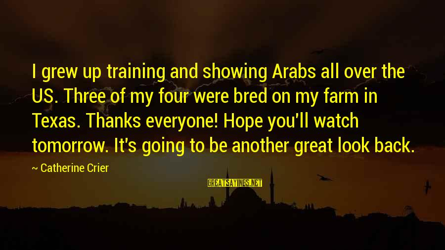 Groddeck Sayings By Catherine Crier: I grew up training and showing Arabs all over the US. Three of my four