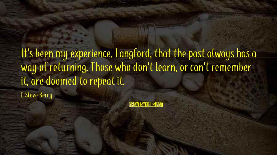 Groddeck Sayings By Steve Berry: It's been my experience, Langford, that the past always has a way of returning. Those