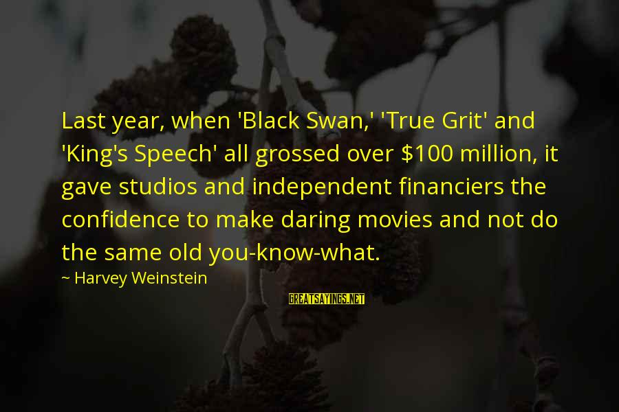 Grossed Sayings By Harvey Weinstein: Last year, when 'Black Swan,' 'True Grit' and 'King's Speech' all grossed over $100 million,