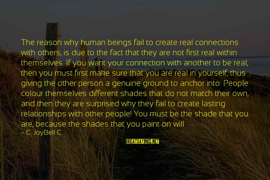 Ground Yourself Sayings By C. JoyBell C.: The reason why human beings fail to create real connections with others, is due to