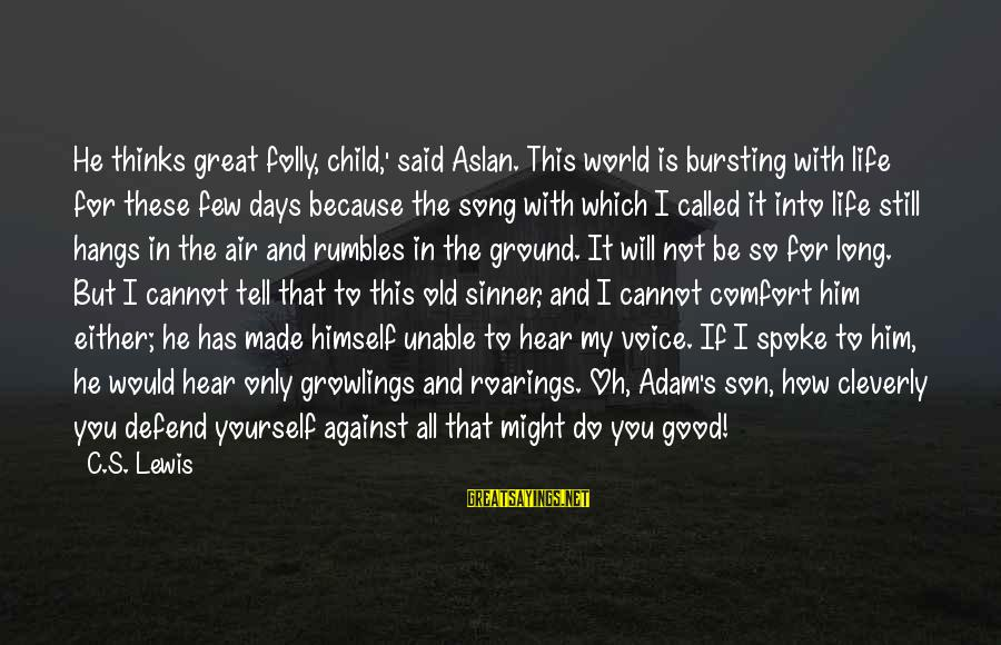 Ground Yourself Sayings By C.S. Lewis: He thinks great folly, child,' said Aslan. This world is bursting with life for these