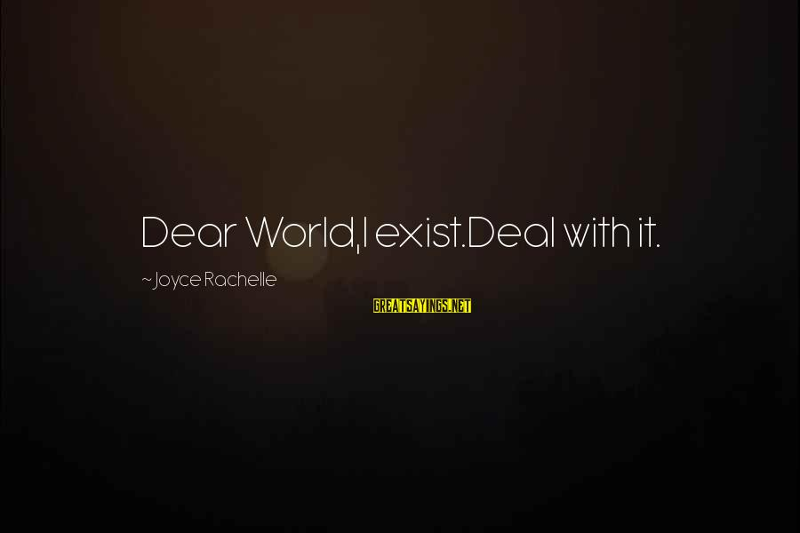 Ground Yourself Sayings By Joyce Rachelle: Dear World,I exist.Deal with it.