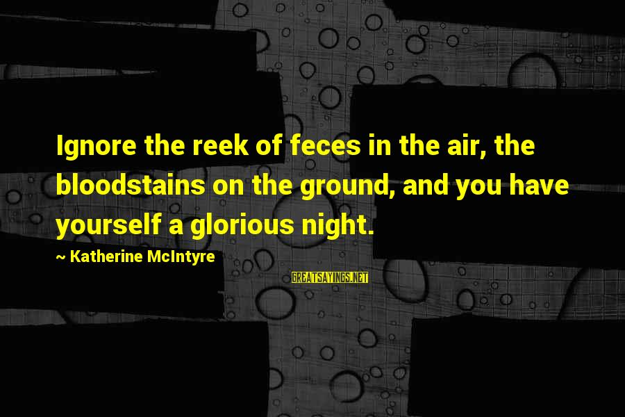 Ground Yourself Sayings By Katherine McIntyre: Ignore the reek of feces in the air, the bloodstains on the ground, and you