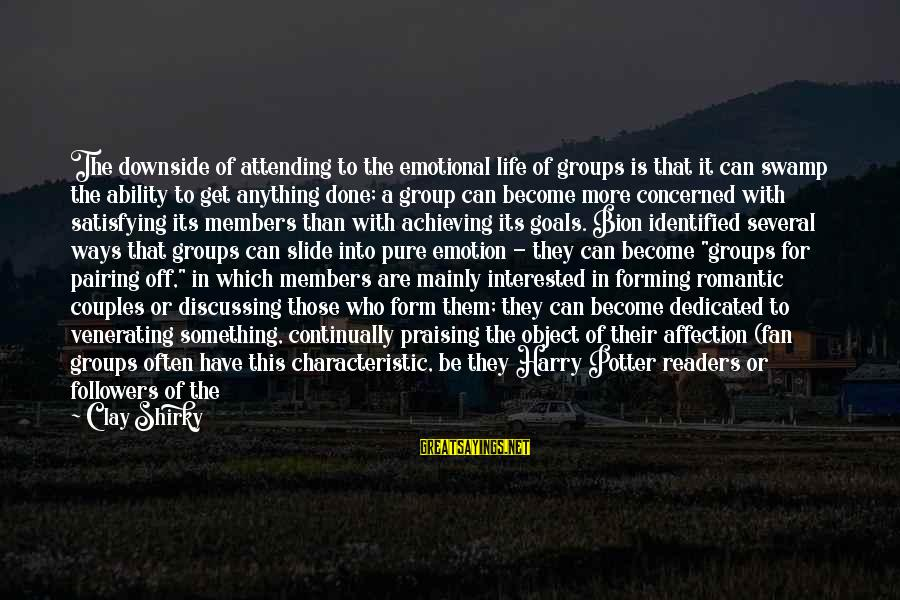 Groups Dynamics Sayings By Clay Shirky: The downside of attending to the emotional life of groups is that it can swamp