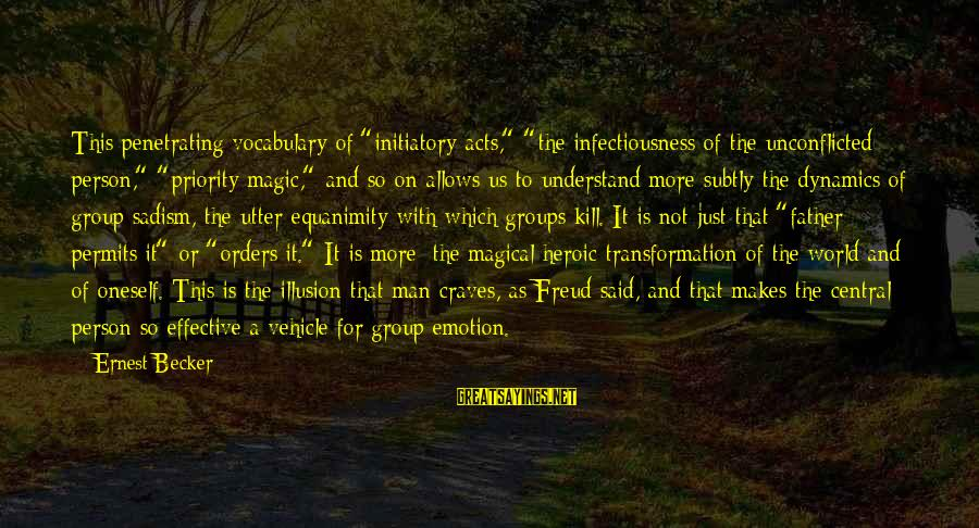 """Groups Dynamics Sayings By Ernest Becker: This penetrating vocabulary of """"initiatory acts,"""" """"the infectiousness of the unconflicted person,"""" """"priority magic,"""" and"""