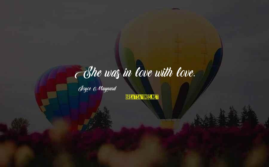 Groups Dynamics Sayings By Joyce Maynard: She was in love with love.