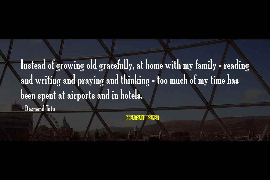 Growing Old Gracefully Sayings By Desmond Tutu: Instead of growing old gracefully, at home with my family - reading and writing and