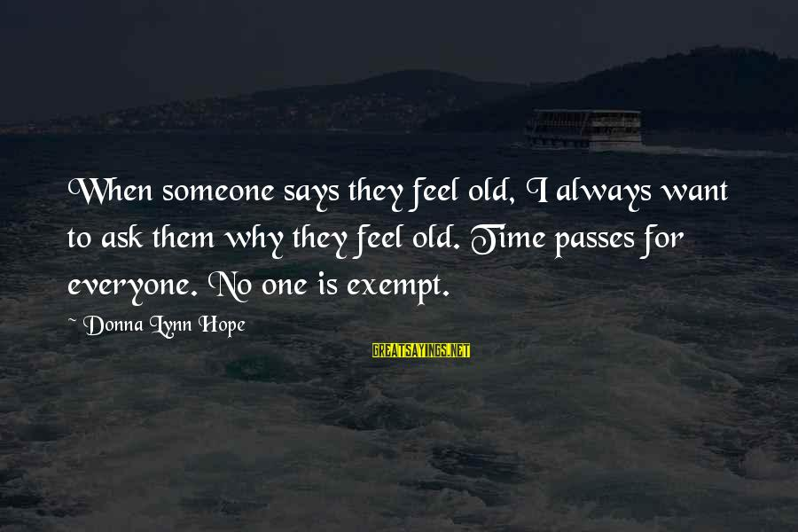 Growing Old Gracefully Sayings By Donna Lynn Hope: When someone says they feel old, I always want to ask them why they feel