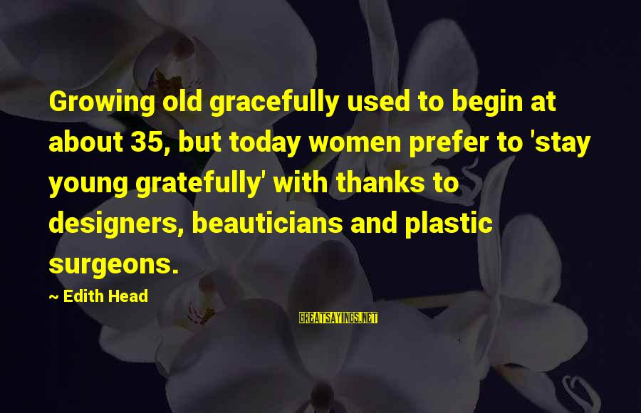 Growing Old Gracefully Sayings By Edith Head: Growing old gracefully used to begin at about 35, but today women prefer to 'stay