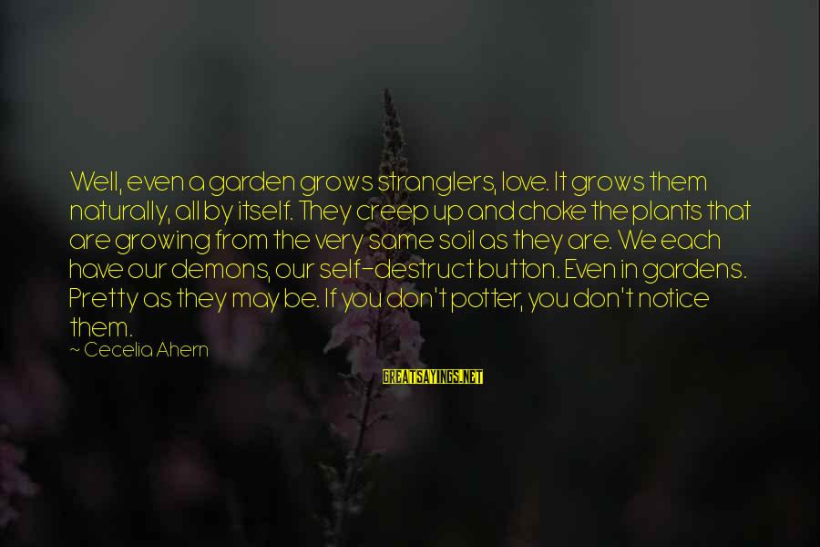 Growing Plants Sayings By Cecelia Ahern: Well, even a garden grows stranglers, love. It grows them naturally, all by itself. They