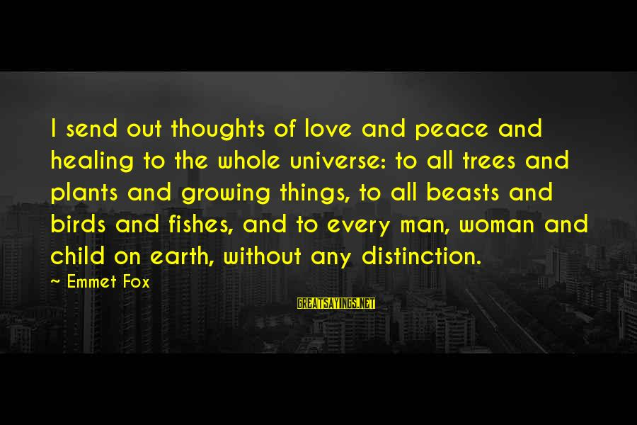 Growing Plants Sayings By Emmet Fox: I send out thoughts of love and peace and healing to the whole universe: to