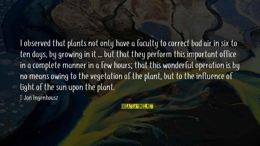 Growing Plants Sayings By Jan Ingenhousz: I observed that plants not only have a faculty to correct bad air in six