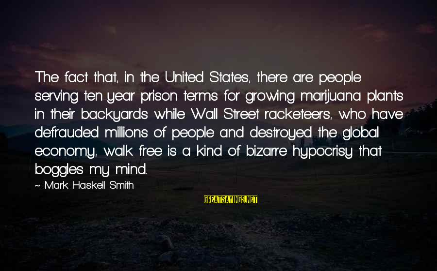 Growing Plants Sayings By Mark Haskell Smith: The fact that, in the United States, there are people serving ten-year prison terms for