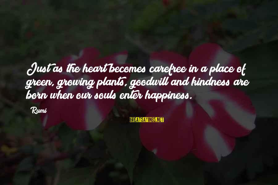 Growing Plants Sayings By Rumi: Just as the heart becomes carefree in a place of green, growing plants, goodwill and