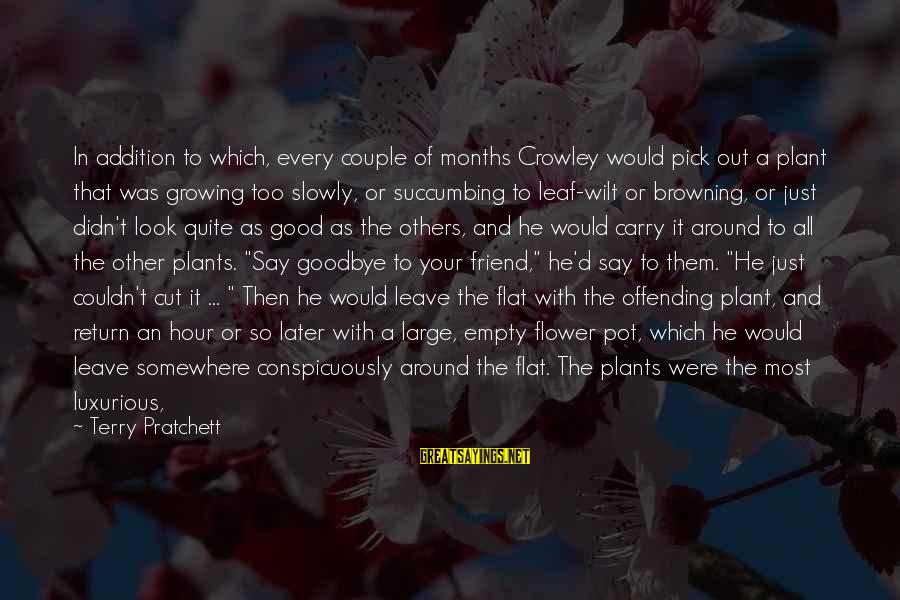 Growing Plants Sayings By Terry Pratchett: In addition to which, every couple of months Crowley would pick out a plant that