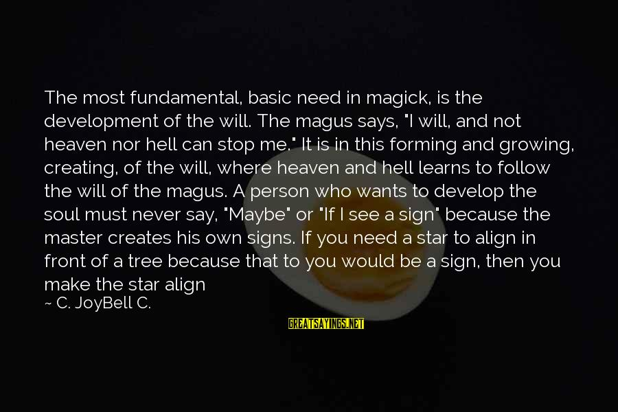 Growing The Hell Up Sayings By C. JoyBell C.: The most fundamental, basic need in magick, is the development of the will. The magus