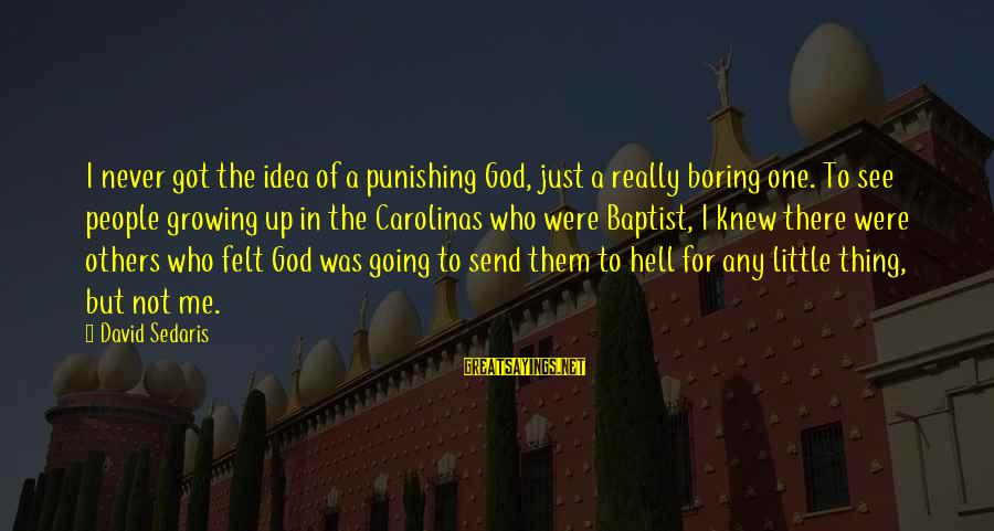 Growing The Hell Up Sayings By David Sedaris: I never got the idea of a punishing God, just a really boring one. To