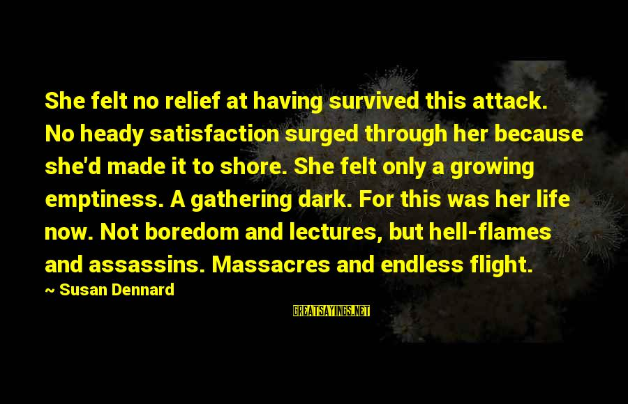 Growing The Hell Up Sayings By Susan Dennard: She felt no relief at having survived this attack. No heady satisfaction surged through her