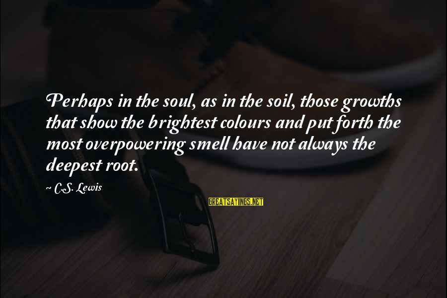 Growths Sayings By C.S. Lewis: Perhaps in the soul, as in the soil, those growths that show the brightest colours