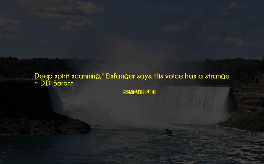 "Growths Sayings By D.D. Barant: Deep spirit scanning,"" Eisfanger says. His voice has a strange resonance to it, like I'm"