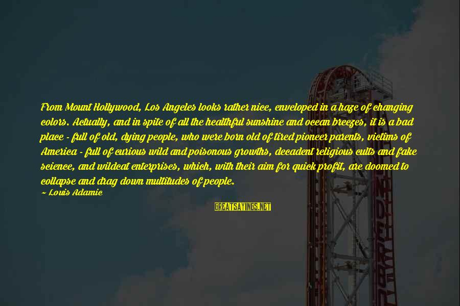Growths Sayings By Louis Adamic: From Mount Hollywood, Los Angeles looks rather nice, enveloped in a haze of changing colors.