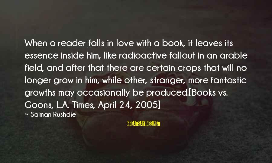 Growths Sayings By Salman Rushdie: When a reader falls in love with a book, it leaves its essence inside him,