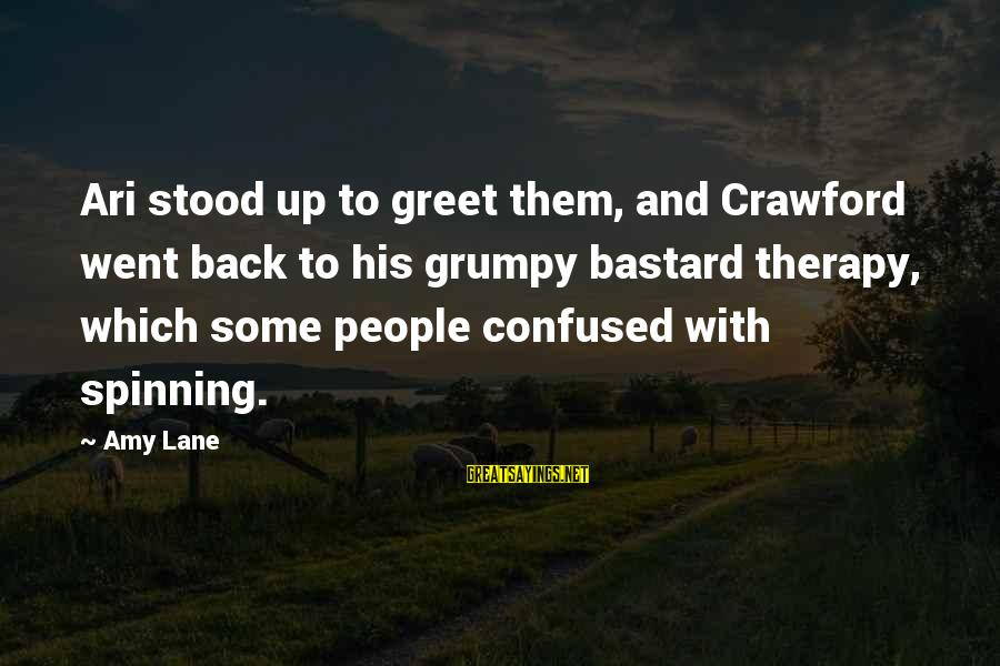 Grumpy People Sayings By Amy Lane: Ari stood up to greet them, and Crawford went back to his grumpy bastard therapy,